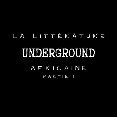 [Focus] La littérature underground africaine – Partie 1
